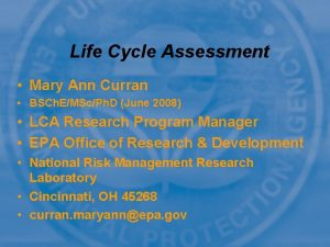 Life Cycle Assessment Mary Ann Curran BSCh EMScPh
