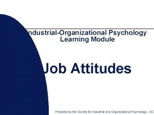 IndustrialOrganizational Psychology Learning Module Job Attitudes Prepared by