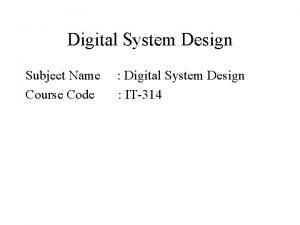 Digital System Design Subject Name Digital System Design