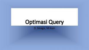 Optimasi Query D Sinaga M Kom Pengertian Optimasi