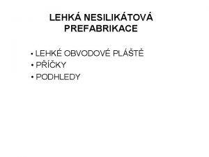 LEHK NESILIKTOV PREFABRIKACE LEHK OBVODOV PLT PKY PODHLEDY
