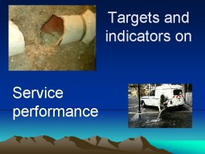 Targets and indicators on Service performance Questions Where