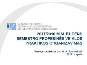20172018 M M RUDENS SEMESTRO PROFESINS VEIKLOS PRAKTIKOS