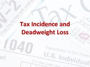 Tax Incidence and Deadweight Loss Excise Taxes Tax