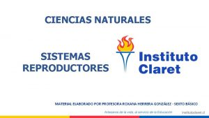 CIENCIAS NATURALES SISTEMAS REPRODUCTORES MATERIAL ELABORADO POR PROFESORA