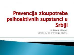 Prevencija zloupotrebe psihoaktivnih supstanci u Srbiji Dr Biljana