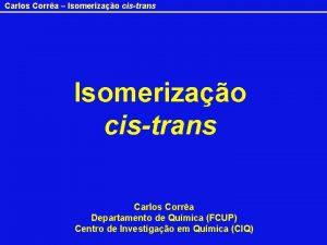 Carlos Corra Isomerizao cistrans Carlos Corra Departamento de