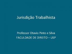 Jurisdio Trabalhista Professor Otavio Pinto e Silva FACULDADE