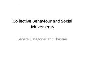 Collective Behaviour and Social Movements General Categories and