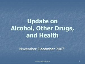 Update on Alcohol Other Drugs and Health NovemberDecember