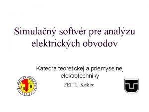Simulan softvr pre analzu elektrickch obvodov Katedra teoretickej