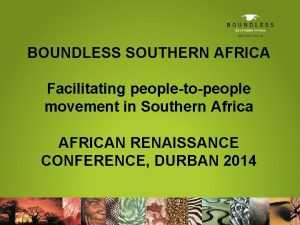 BOUNDLESS SOUTHERN AFRICA Facilitating peopletopeople movement in Southern