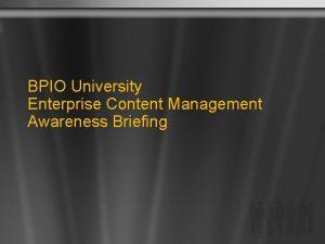 BPIO University Enterprise Content Management Awareness Briefing Creating