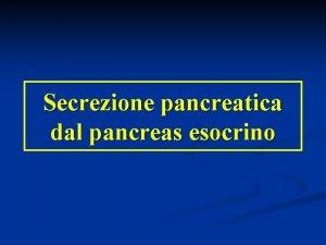 Secrezione pancreatica dal pancreas esocrino Il pancreas una