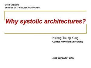 Sven Gregorio Seminar on Computer Architecture Why systolic