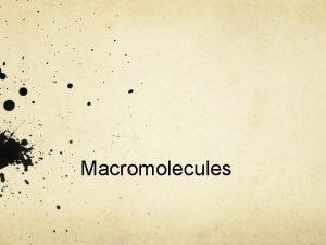 Macromolecules Read Macromolecules As you read the article