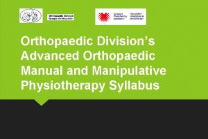 Orthopaedic Divisions Advanced Orthopaedic Manual and Manipulative Physiotherapy
