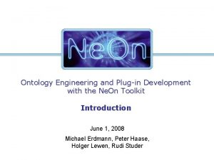 Ontology Engineering and Plugin Development with the Ne