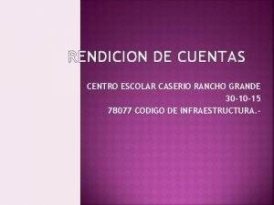 RENDICION DE CUENTAS CENTRO ESCOLAR CASERIO RANCHO GRANDE