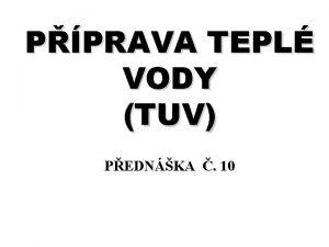 PPRAVA TEPL VODY TUV PEDNKA 10 PPRAVA TEPL