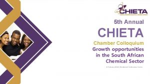 5 th Annual CHIETA Chamber Colloquium Growth opportunities