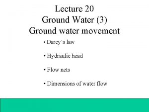 Lecture 20 Ground Water 3 Ground water movement