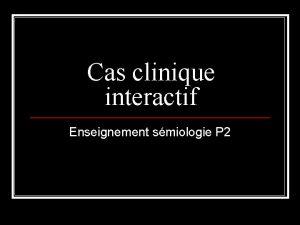 Cas clinique interactif Enseignement smiologie P 2 Madame