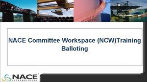 NACE Committee Workspace NCWTraining Balloting NACE Committee Workspace
