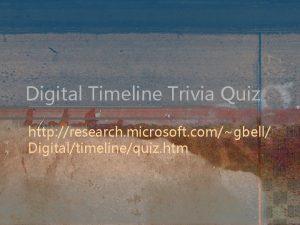 Digital Timeline Trivia Quiz http research microsoft comgbell