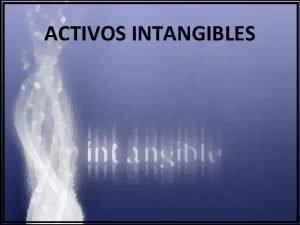 ACTIVOS INTANGIBLES Activos intangibles Concepto se denomina activos