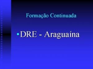 Formao Continuada DRE Araguana Objetivo da Formao Refletir
