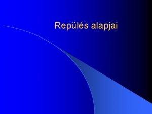 Repls alapjai Fizikai httr l Statikus repls Szerkezet