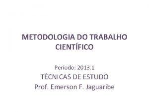 METODOLOGIA DO TRABALHO CIENTFICO Perodo 2013 1 TCNICAS