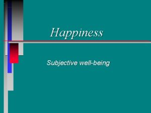 Happiness Subjective wellbeing The extent of happiness What