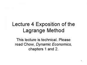 Lecture 4 Exposition of the Lagrange Method This
