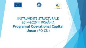 INSTRUMENTE STRUCTURALE 2014 2020 n ROM NIA Programul