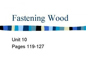 Fastening Wood Unit 10 Pages 119 127 Wood