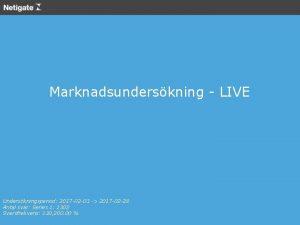 Marknadsunderskning LIVE Underskningsperiod 2017 02 03 2017 02