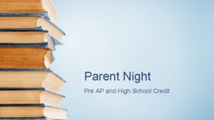 Parent Night Pre AP and High School Credit