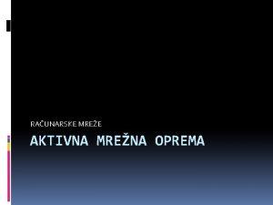 RAUNARSKE MREE AKTIVNA MRENA OPREMA Nakon uvoda u