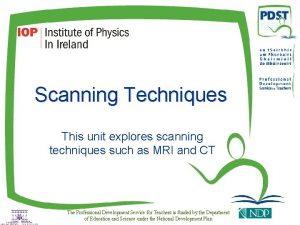 Scanning Techniques This unit explores scanning techniques such