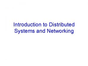 Introduction to Distributed Systems and Networking Distributed Systems