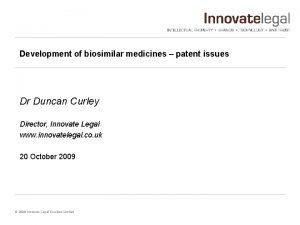 Development of biosimilar medicines patent issues Dr Duncan