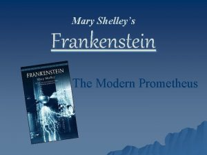 Mary Shelleys Frankenstein The Modern Prometheus Why is