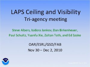 LAPS Ceiling and Visibility Triagency meeting Steve Albers