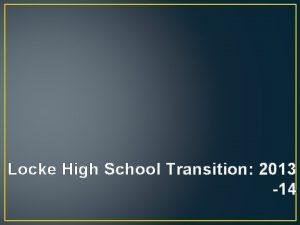 Locke High School Transition 2013 14 REMEMBER LOCKE