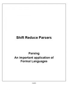 Shift Reduce Parsers Parsing An important application of