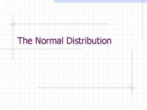 The Normal Distribution The Normal Distribution any collection