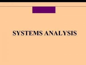 SYSTEMS ANALYSIS Chapter Five Systems Analysis Define systems