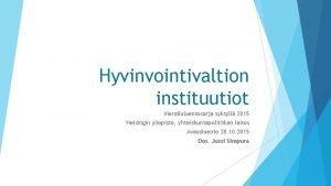 Hyvinvointivaltion instituutiot Vierailuluentosarja syksyll 2015 Helsingin yliopisto yhteiskuntapolitiikan